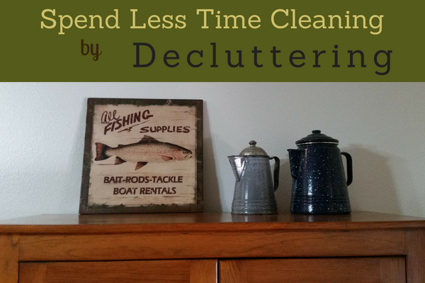 Spend Less Time Cleaning by Decluttering